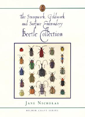 The Stumpwork, Goldwork and Surface Embroidery Beetle Collection By Nicholas, Jane